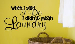 When I Said I Do I Didn't Mean Laundry Decal