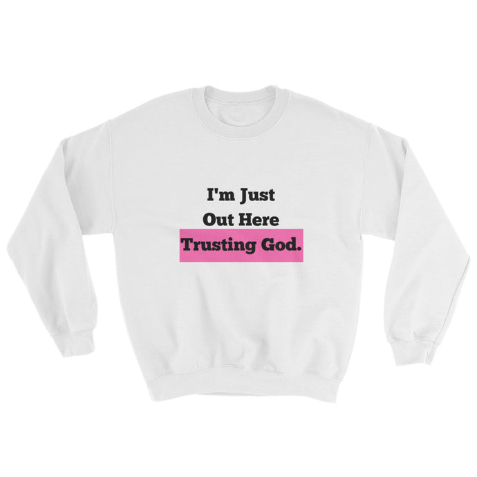 I'm Just Out Here Trusting God Crewneck Sweatshirt