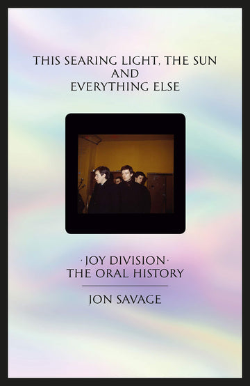The Searing Light, the Sun and Everything Else: Joy Division