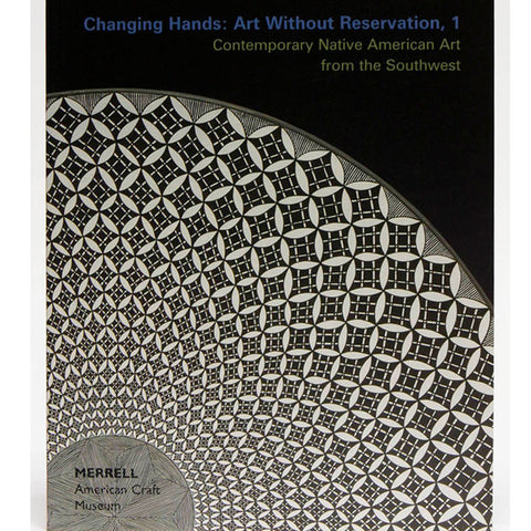 Changing Hands: Art without Reservation 1: Contemporary Native American Art from the Southwest
