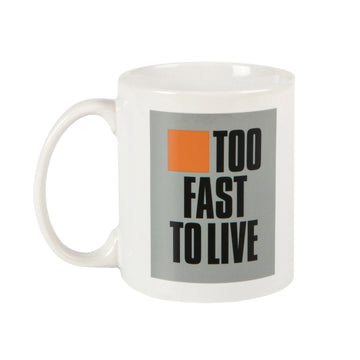 Too Fast to Live, Too Young to Die Mug