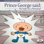 Prince George said: No bath on a Monday!