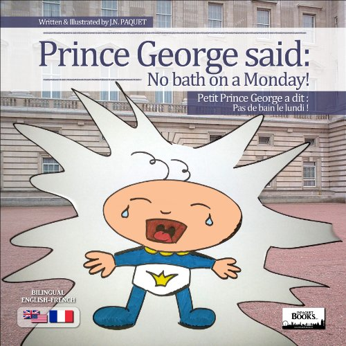 Prince George said: No bath on a Monday! (Bilingual English-French)