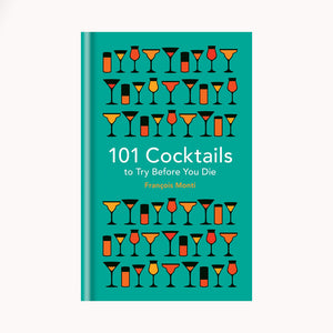 101 Cocktails to Try Before You Die, Francois Monti