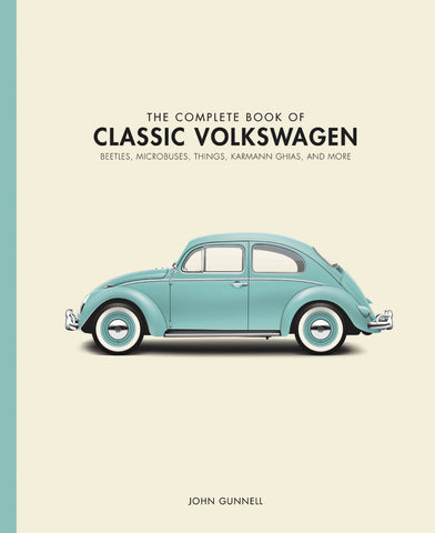 The Complete Book of Classic Volkswagens : Beetles, Microbuses, Things, Karmann Ghias, and More