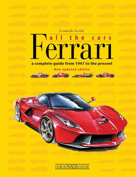 Ferrari All the Cars : a complete guide from 1947 to the present
