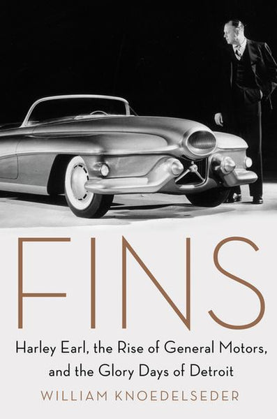 Fins - Harley Earl, the Rise of General Motors, and the Glory Days of Detroit