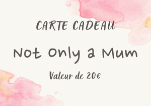 Carte cadeau de Not Only a Mum - 20€