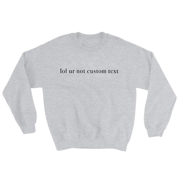 lol ur not custom text Sweatshirt