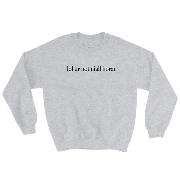 lol ur not niall horan Sweatshirt
