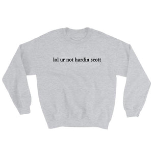 lol ur not hardin scott Sweatshirt