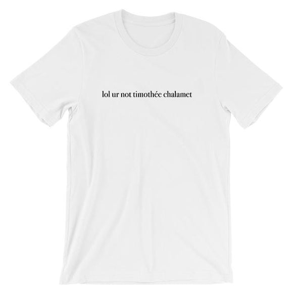 lol ur not timothée chalamet Short-Sleeve Unisex T-Shirt