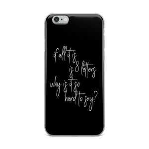 If All It Is Is 8 Letters iPhone Case