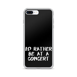 I'd Rather Be At A Concert iPhone Case