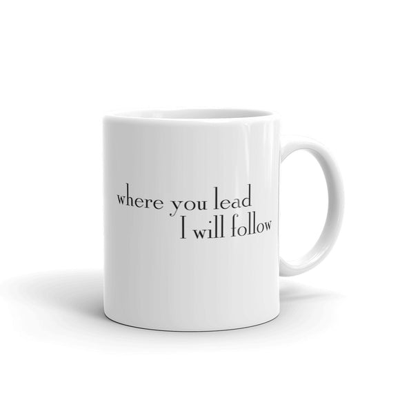 Where You Lead I Will Follow Mug