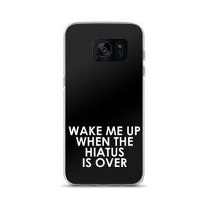 Wake Me Up When The Hiatus Is Over Samsung Case