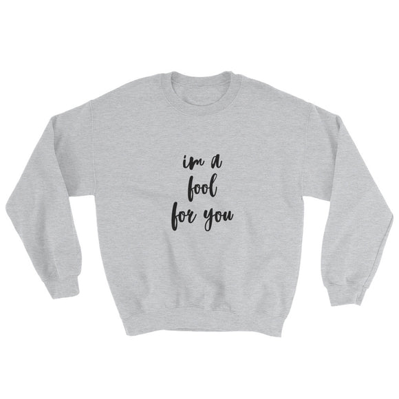 I'm A Fool For You Sweatshirt