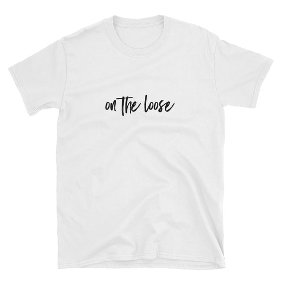 On The Loose Short-Sleeve Unisex T-Shirt