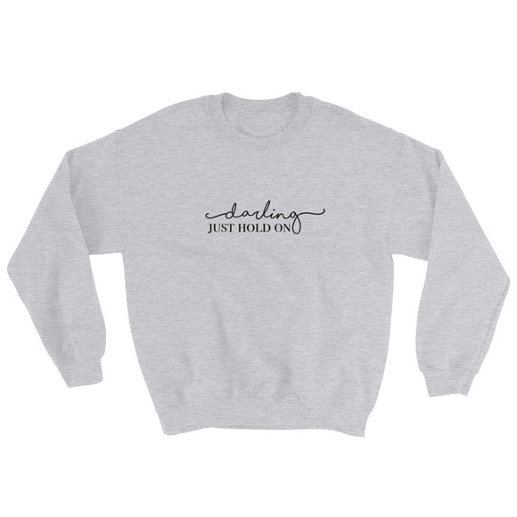 Darling Just Hold On Sweatshirt