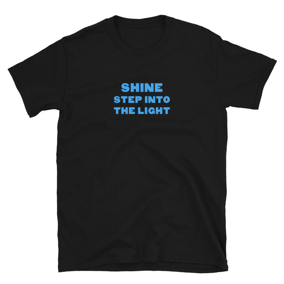 Shine Step Into The Light Short-Sleeve Unisex T-Shirt