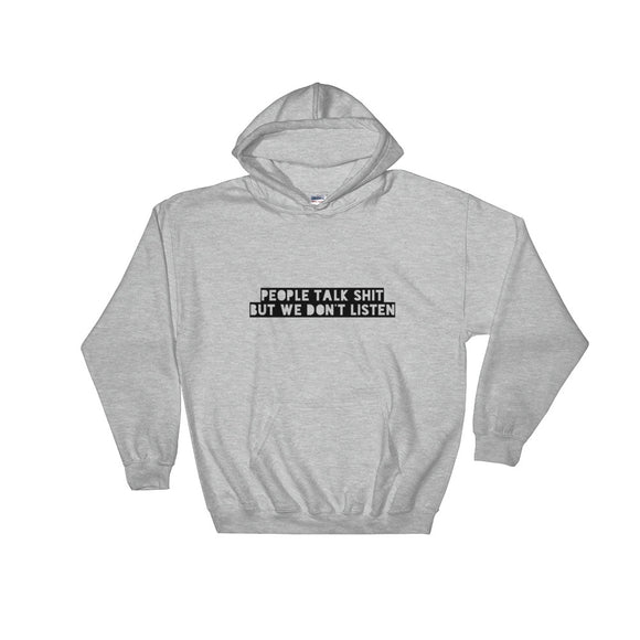 People Talk Sh*t But We Don't Listen Hooded Sweatshirt