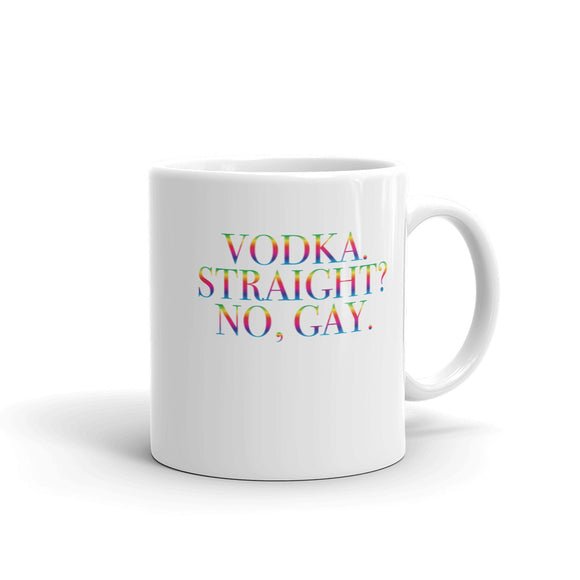 Vodka. Straight? No, Gay. Mug