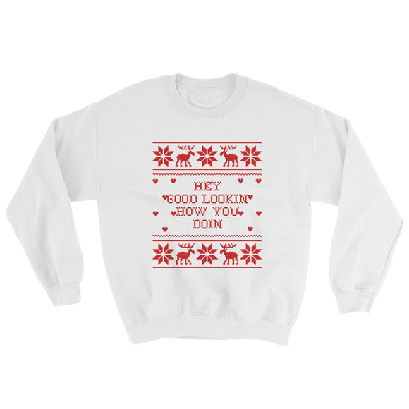 Hey Good Lookin How You Doin Xmas Sweatshirt