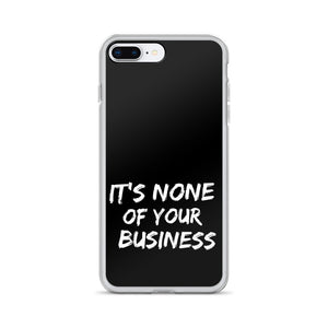 It's None Of Your Business iPhone Case