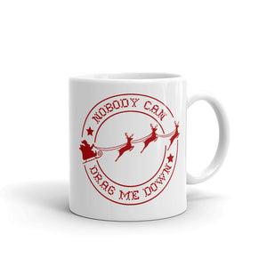 Nobody Can Drag Me Down Xmas Mug