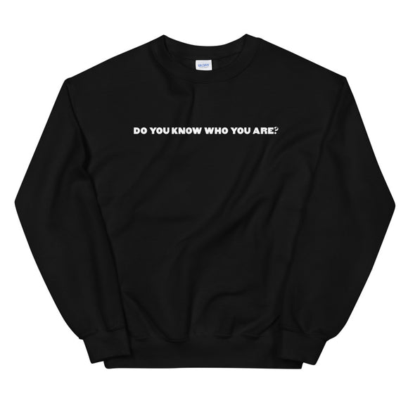 Do You Know Who You Are? Unisex Sweatshirt