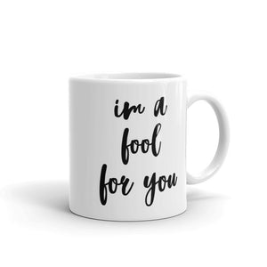 I'm A Fool For You Mug