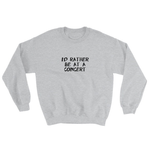 I'd Rather Be At A Concert Sweatshirt