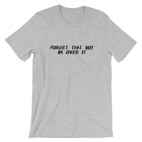 Forget That Boy I'm Over It Short-Sleeve Unisex T-Shirt