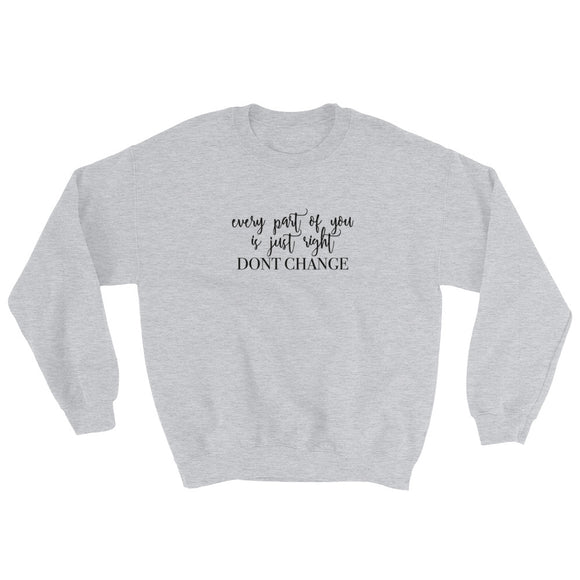 Every Part Of You Is Just Right Don't Change Sweatshirt