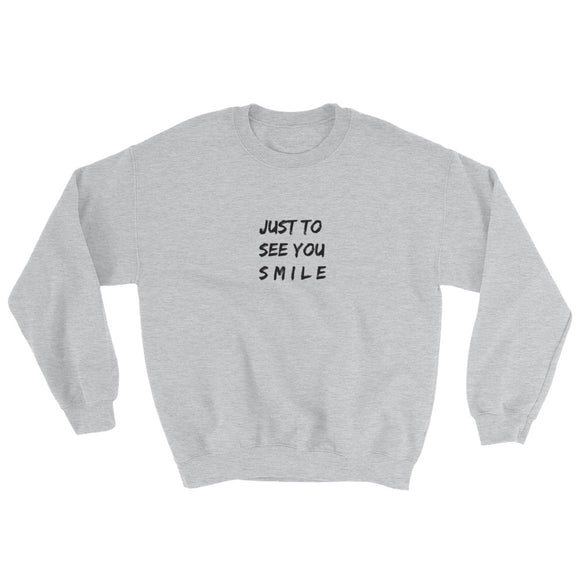 Just To See You Smile Sweatshirt