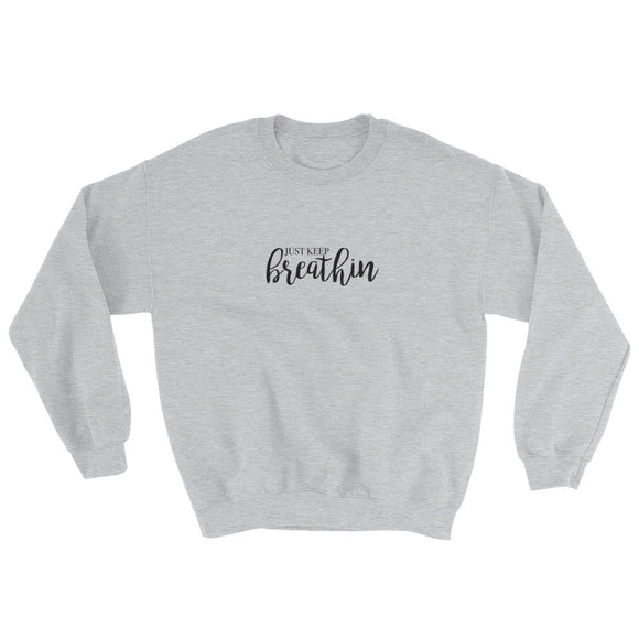 Just Keep Breathin Sweatshirt