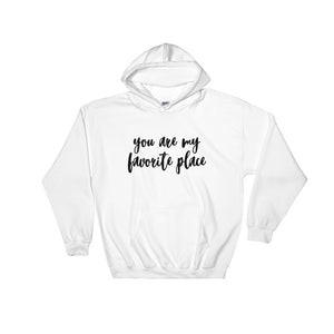 You Are My Favorite Place Hooded Sweatshirt