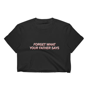 Forget What Your Father Says Women's Crop Top