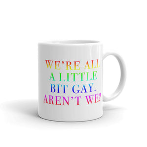 We're All A Little Bit Gay Mug