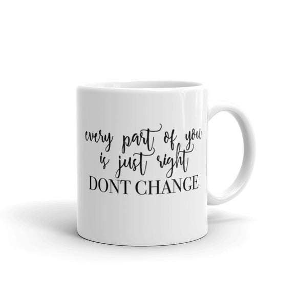 Every Part Of You Is Just Right Don't Change Mug