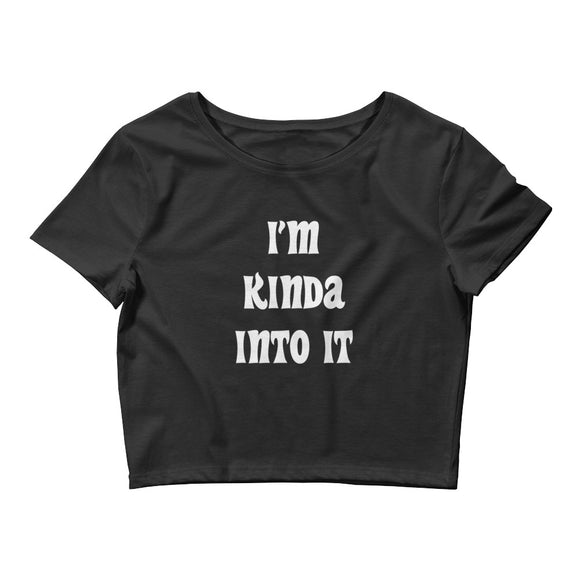 I'm Kinda Into It Women's Crop Tee