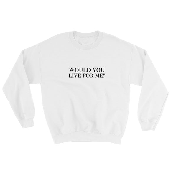 Would You Live For Me Sweatshirt