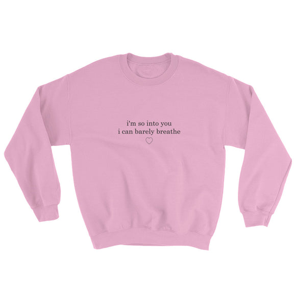 I'm So Into You I Can Barely Breathe Sweatshirt