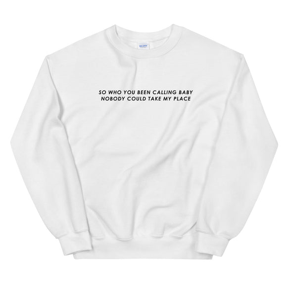 So Who You Been Calling Baby Nobody Could Take My Place Unisex Sweatshirt