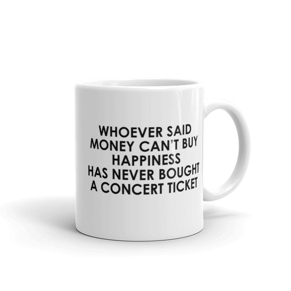 Whoever Said Money Can't Buy Happiness Has Never Bought a Concert Ticket Mug
