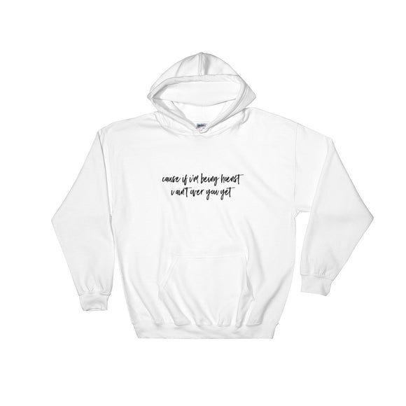 If I'm Being Honest I Ain't Over You Yet Hooded Sweatshirt
