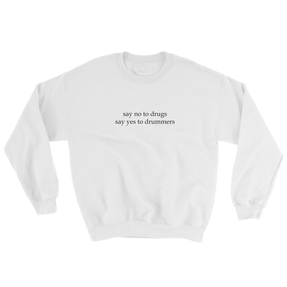 Say No To Drugs Say Yes To Drummers Sweatshirt