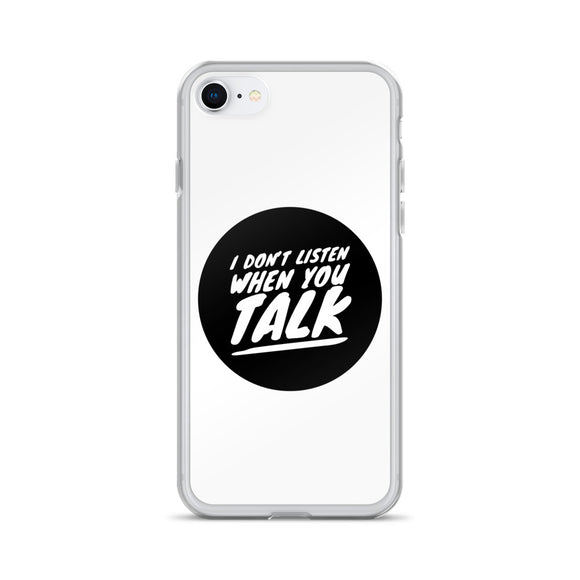 I Don't Listen When You Talk iPhone Case