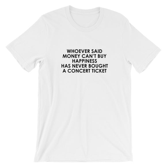 Whoever Said Money Can't Buy Happiness Has Never Bought A Concert Ticket Short-Sleeve Unisex T-Shirt