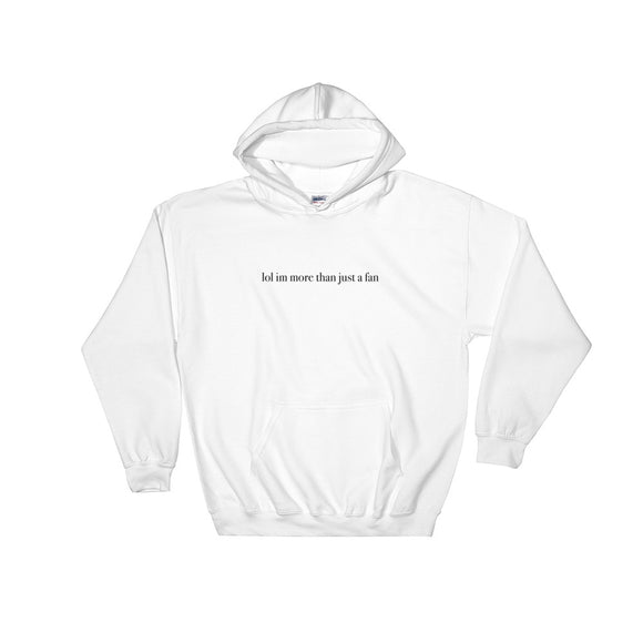 lol im more than just a fan Hooded Sweatshirt